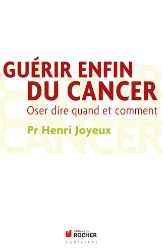 Guérir enfin du cancer. Oser dire quand et comment