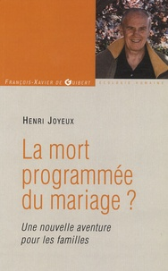 Henri Joyeux - La mort programmée du mariage ? - Vers une nouvelle aventure pour les familles.