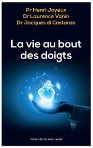 Henri Joyeux et Laurence Vanin - La vie au bout des doigts.