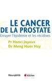 Henri Joyeux et Huor Hay Meng - Le cancer de la prostate - Enrayer l'épidémie et les récidives.