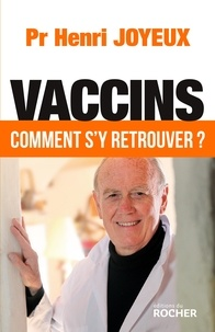 Jean-Bernard Fourtillan et Henri Joyeux - Vaccins - Comment s'y retrouver ?.