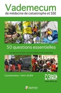 Henri Julien - Vademecum de médecine de catastrophe et SSE - 50 questions essentielles.