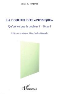 """Henri K. Kotobi - Qu'est-ce que la douleur ? - Tome 1, La douleur dite """"physique""""."""