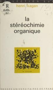 Henri Kagan et Jacques Bénard - La stéréochimie organique.