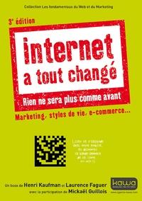 Henri Kaufman et Laurence Faguer - Internet a tout changé, rien ne sera plus comme avant - Marketing, styles de vie, e-commerce....