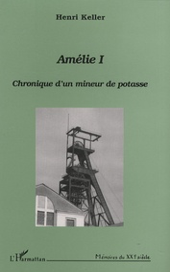Henri Keller - Amélie I - Chronique d'un mineur de potasse.