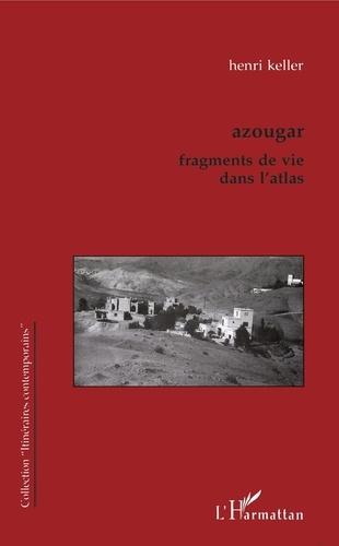 Azougar. Fragments de vie dans l'Atlas