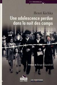 Henri Kichka - Une adolescence perdue dans la nuit des camps.