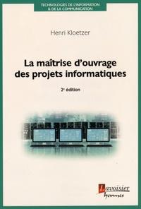 Henri Kloetzer - La maîtrise d'ouvrage des projets informatiques.