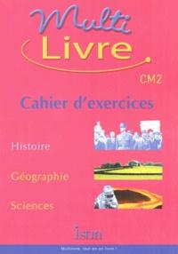 Henri Kokot et Isabelle Grégoire - Multilivre CM2 - Cahier d'exercices, Histoire, Géographie, Sciences.