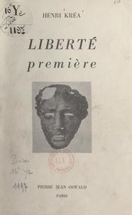 Henri Kréa - Liberté première.