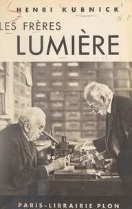 Henri Kubnick - Les frères Lumière.