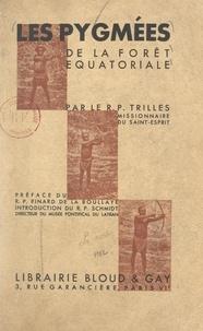 Henri-L. Trilles et Élisabeth Margrave de Salm - Les Pygmées de la forêt équatoriale - Cours professé à l'Institut catholique de Paris.
