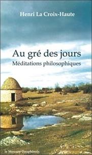 Henri La Croix-Haute - Au gré des jours - Méditations philosophiques.