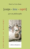 Henri La Croix-Haute - [corps - âme - esprit] par un philosophe.