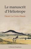 Henri La Croix-Haute - Le manuscrit d'Héliotrope.