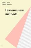 Henri Laborit et Francis Jeanson - Discours sans méthode.