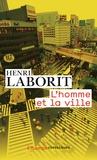 Henri Laborit - L'homme et la ville.