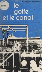 Henri Labrousse et Louise Weiss - Le Golfe et le Canal - La réouverture du Canal de Suez et la paix internationale.