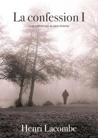 Henri Lacombe - La confession Tome 1 : Les confidences du père Antoine.