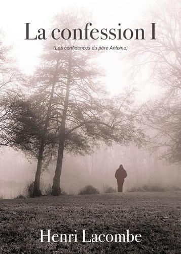 La confession Tome 1 Les confidences du père Antoine