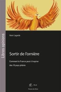 Henri Lagarde - Sortir de l'ornière - Comment la France peut s'inspirer des 10 pays phénix.