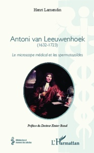 Henri Lamendin - Antoni van Leeuwenhoek (1632-1723) - Le microscope médical et les spermatozoïdes.
