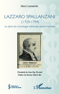 Henri Lamendin - Lazzaro Spallanzani (1729-1799) - Le père de la biologie médicale expérimentale.