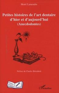 Henri Lamendin - Petites histoires de l'art dentaire d'hier et d'aujourd'hui - Anecdodontes.