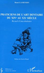 Henri Lamendin - Praticiens de l'art dentaire du XIVe au XXe siècle - Recueil d'anecdodontes.