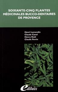 Henri Lamendin et Claude Canel - Soixante-cinq plantes médicinales bucco-dentaires de Provence.