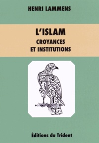 Henri Lammens - L'islam : croyances et institutions.