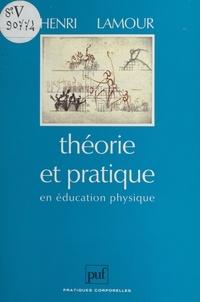 Henri Lamour et Raymond Thomas - Théorie et pratique en éducation physique.