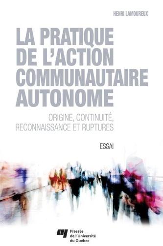 Henri Lamoureux - La pratique de l'action communautaire autonome - Origine, continuité, reconnaissance et ruptures.