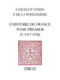 Henri Lancelot Voisin de La Popelinière - L'Histoire de France - Tome 1, v. 1517-1558.