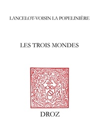 Henri Lancelot Voisin de La Popelinière - Les Trois Mondes.