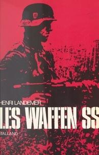 Henri Landemer et Dominique Venner - La Waffen SS.