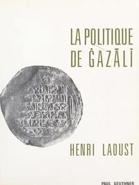 Henri Laoust - La politique de Ġazālī.