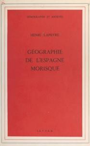 Henri Lapeyre - Géographie de l'Espagne morisque.