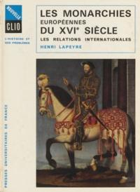 Henri Lapeyre et Robert Boutruche - Les monarchies européennes du XVIe siècle - Les relations internationales.