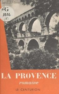 Henri Lartilleux et  Collectif - La Provence romaine.
