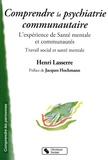 Henri Lasserre - Comprendre la psychiatrie communautaire - L'expérience de Santé mentale et communautés, Travail social et santé mentale.