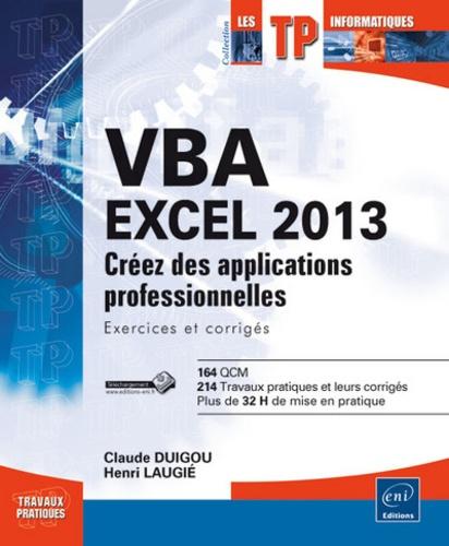 Henri Laugié et Claude Duigou - VBA Excel 2013 - Créez des applications professionnelles : exercices et corrigés.