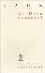 Henri Laux - Le Dieu excentré - Essai sur l'affirmation de Dieu.