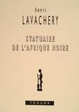 Henri Lavachery - Statuaire de l'Afrique noire.