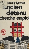 Henri Le Lyonnais - Ancien détenu cherche emploi.