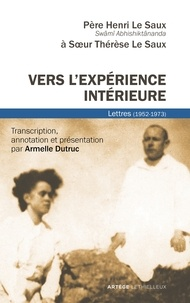 Henri Le Saux - Vers l'expérience intérieure - Lettres à Soeur Thérèse Le Saux (1952-1973).