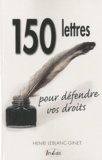 Henri Leblanc-Ginet - 150 lettres pour défendre vos droits - Consommation, transports, logement, banques et assurances, santé, administration, éducation, profession.