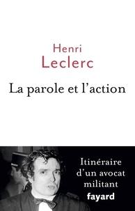 Henri Leclerc - La Parole et l'action - Mémoires d'un avocat militant.