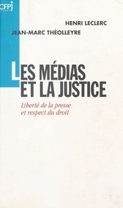 Henri Leclerc et Jean-Marc Théolleyre - Les médias et la justice.